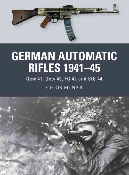 German Automatic and Assault Rifles 1941-45 By McNab, Chris